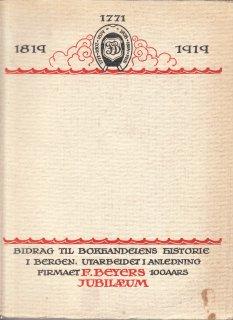 Bidrag til bokhandelens historie i Bergen, utarbeidet i anledning firmaet F.Beyers 100 Aars jubilæum i 1919